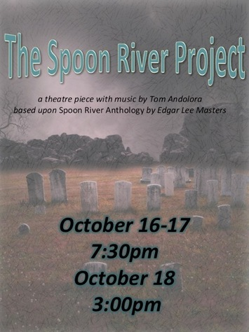 The Spoon River Project: A theatre piece with music by Tom Andolora; Based upon Spoon River Anthology by Edgar Lee Masters.